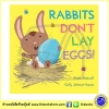 Paula Metcalf & Cally Johnson Isaacs : Rabbit Don't Lay Eggs ! นิทานภาพ กระต่ายไม่วางไข่นะจ๊ะ